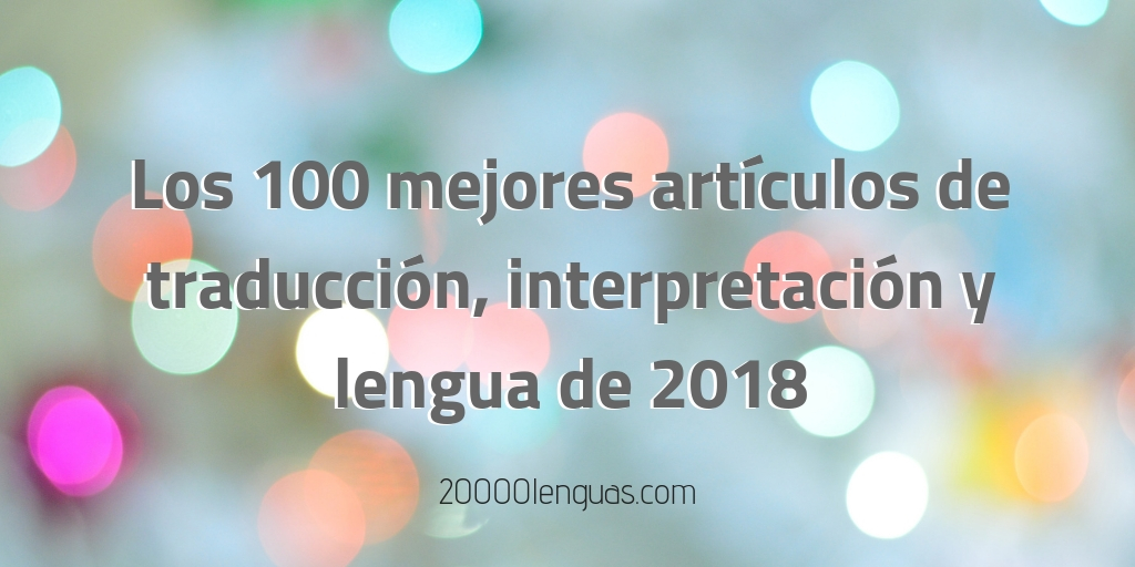 Los 100 mejores artículos de traducción, interpretación y lengua de2018